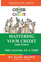 Color My Credit: Mastering Your Credit Report – And Score – One Crayon at a Time: Create YOUR Financial Legacy NOW (COLOR MY… Book 1) PDF