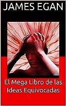 El Mega Libro de las Ideas Equivocadas (Spanish Edition)