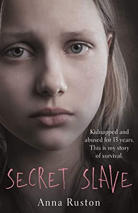 Secret Slave: Kidnapped and abused for 13 years. This is my story of survival. (English Edition)