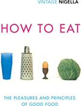 How To Eat: The Pleasures and Principles of Good Food (Vintage Classics Anniversary) (English Edition)