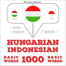 Hungarian – Indonesian. 1000 basic words: I listen, I repeat, I speak - Hungarian