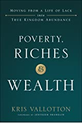 Poverty, Riches and Wealth: Moving from a Life of Lack into True Kingdom Abundance Kindle Edition