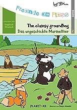 Freunde am Fluss: Das ungeschickte Murmeltier - The clumsy groundhog: Zweisprachiges Bilderbuch Deutsch-Englisch (German E...