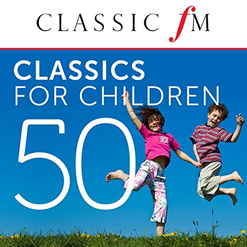 50 Classics For Children (By Classic FM)