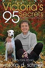 Victoria's 95 Secrets: To A Happy, Healthy, Long Life