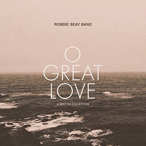 Robbie Seay Band - O Great Love (A Best of Collection) 2019