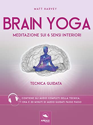 Brain Yoga. Meditazione sui 6 sensi interiori: Tecnica guidata