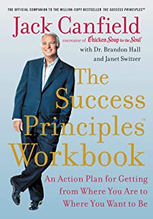 The Success Principles Workbook: An Action Plan for Getting from Where You Are to Where You Want to Be
