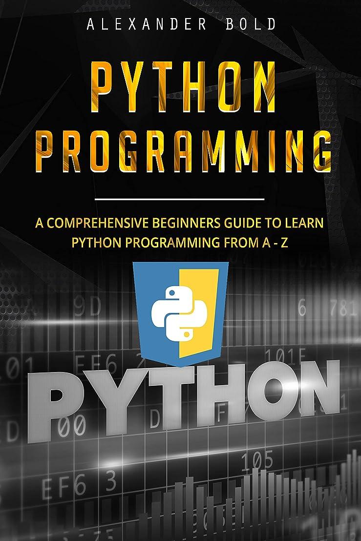 ファシズム代表団主婦Python Programming: Comprehensive Beginners Guide to Learn Python Programming from A-Z (English Edition)