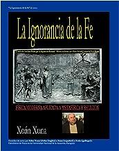 La Ignorancia de la Fe (Spanish Edition)