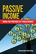 PASSIVE INCOME: Manual for a profitable self-publish business
