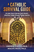 A Catholic Survival Guide: Plain Talk from the Pews: Protecting Family and Faith