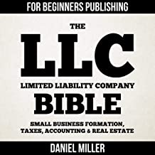 The LLC (Limited Liability Company) Bible: Small Business Formation, Taxes, Accounting & Real Estate