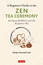 A Beginner's Guide to the Zen Tea Ceremony: Developing Mindfulness and Calm the Japanese Way (English Edition)