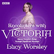 Encounters with Victoria: Queen Victoria's Reign Through Significant Meetings