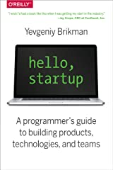 Hello, Startup: A Programmer's Guide to Building Products, Technologies, and Teams Kindle Edition