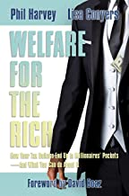 Welfare for the Rich: How Your Tax Dollars End Up in Millionaires' Pockets—And What You Can do About It