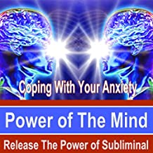 Coping With Your Anxiety Power of the Mind - Release the Power of Subliminal