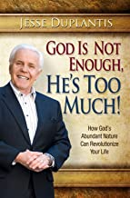 God Is Not Enough, He's Too Much: How God's Abundant Nature Can Revolutionize Your Life