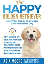 The Happy Golden  Retriever: Raise Your Puppy to a Happy, Well-Mannered Dog