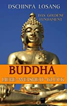 Das goldene Fundament. Buddha Liebe Weisheit Glück: Mit Minilexikon zu Meditation Tantra Yoga Chakren Karma Mahamudra Dalai Lama Tibet Zen Theravada Geist ... Lamrim Achtsamkeit (German Edition)