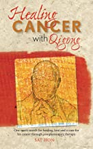 Healing Cancer With Qigong: One man's search for healing and love in curing his cancer with complementary therapy