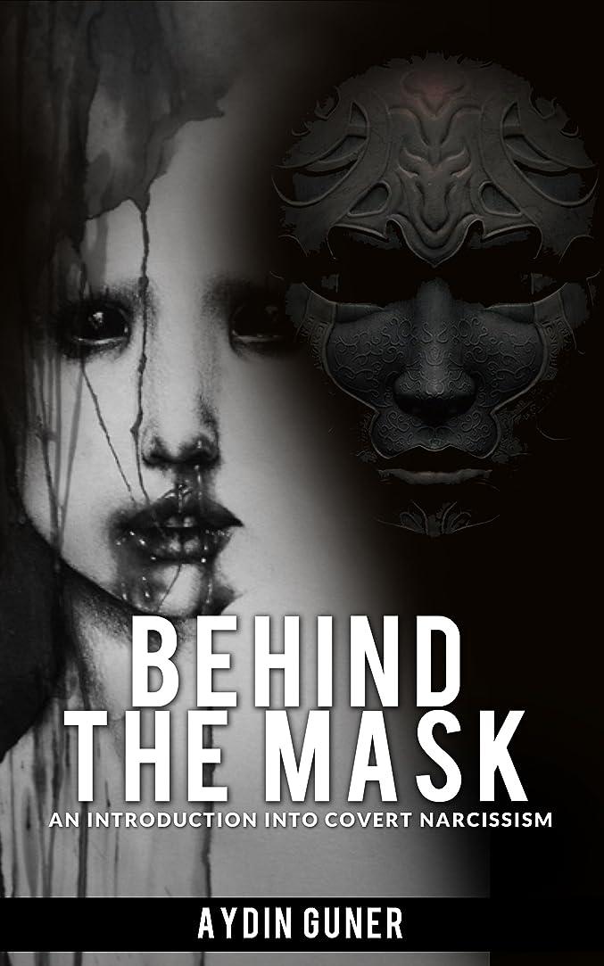 トライアスロン無視できるサンダーBehind The Mask: An Introduction Into Covert Narcissism (English Edition)