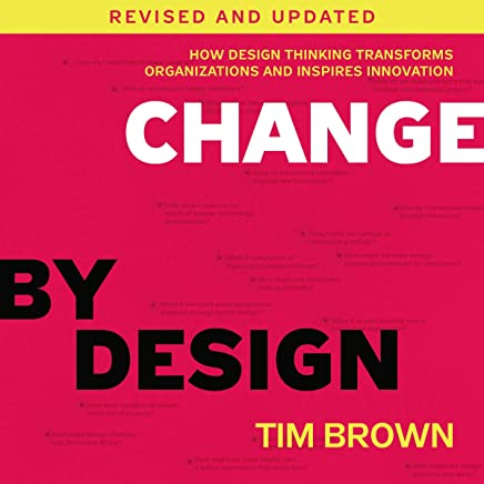 Change by Design, Revised and Updated: How Design Thinking Transforms Organizations and Inspires Innovation