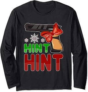 Funny Hint Hint Gun Funny Christmas Quote Saying Long Sleeve T-Shirt