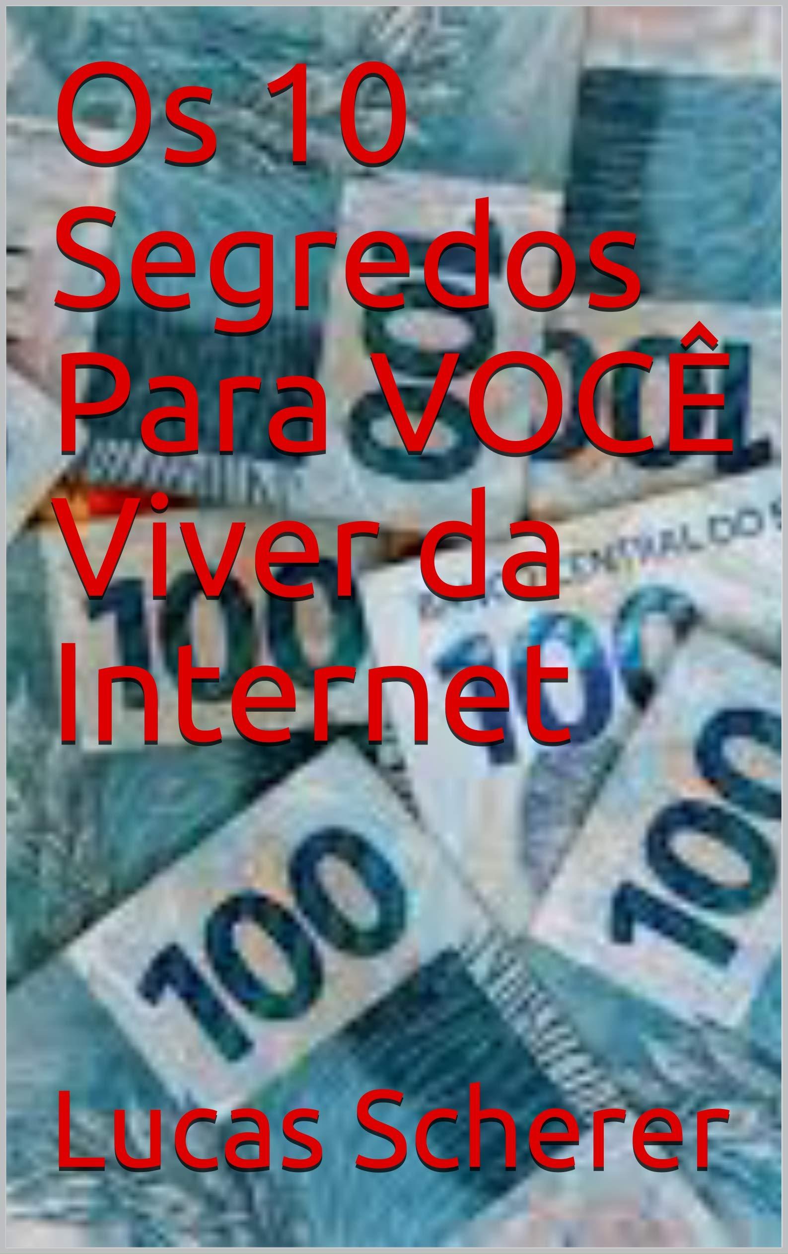Os 10 segredos para VOCÊ Viver da Internet (Portuguese Edition)