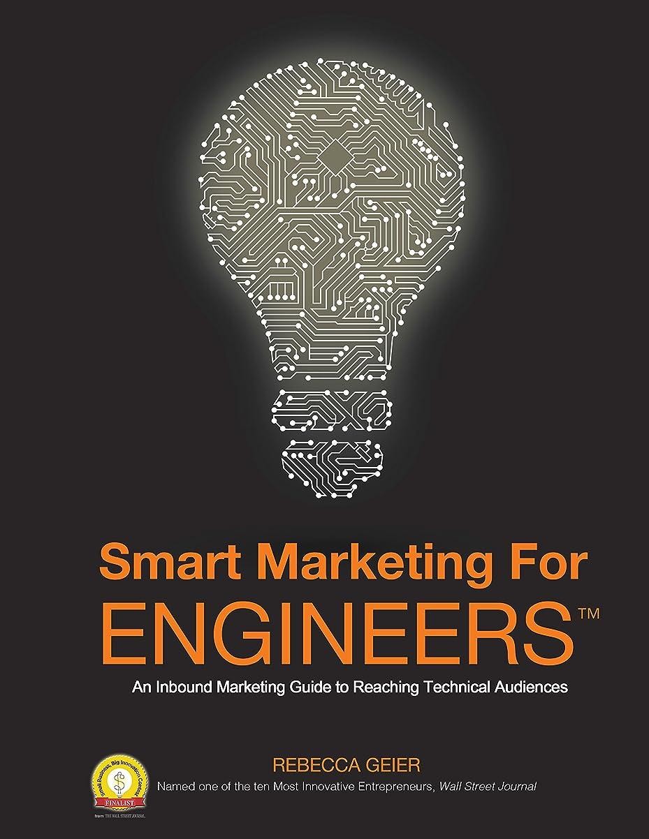 啓示責めるおなじみのSmart Marketing for Engineers: An Inbound Marketing Guide to Reaching Technical Audiences (English Edition)