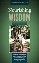 Nourishing WISDOM: Heartfelt Conversations with a Disease-Defying Dietitian for People with Autoimmune Disorders