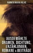 Ausgewählte Dramen, Dichtung, Erzählungen, Romane & Beiträge: Briefe an einen jungen Dichter + Die Aufzeichnungen des Malte Laurids Brigge + Die Sonette ... + Requiem und viel mehr (German Edition)