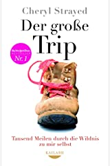 Der große Trip: Tausend Meilen durch die Wildnis zu mir selbst (German Edition) Kindle Edition