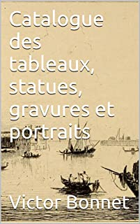 Catalogue des tableaux, statues, gravures et portraits (French Edition)