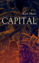 CAPITAL: Vol. 1-3: Complete Edition - Including The Communist Manifesto, Wage-Labour and Capital, & Wages, Price and Profit