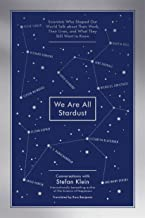 We Are All Stardust: Scientists Who Shaped Our World Talk about Their Work, Their Lives, and What They Still Want to Know