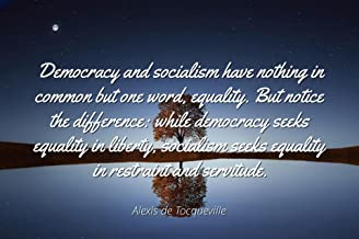 Alexis de Tocqueville - Famous Quotes Laminated POSTER PRINT 24x20 - Democracy and socialism have nothing in common but one word, equality. But notice the difference: while democracy seeks equality i