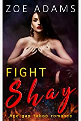Fight: ( Shay Series, Age gap taboo romance/older man younger woman/Cinderella Romance/Book #4 ) Kindle Edition