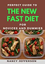 Perfect Guide To The New Fast Diet For Novices And Dummies: Delectable Recipes For Fast Diet For Staying Healthy And Feeli...