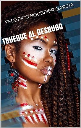 TRUEQUE AL DESNUDO (Spanish Edition)
