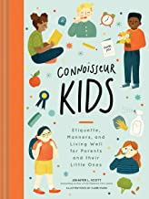 Connoisseur Kids: Etiquette, Manners, and Living Well for Parents and Their Little Ones (Etiquette for Children, Manner Books for Kids, Parenting Books, Books on Elegance)