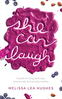 She Can Laugh: A Guide to to Living Spiritually, Emotionally and Physically Healthy