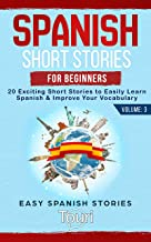 Spanish Short Stories for Beginners: 20 Exciting Short Stories to Easily Learn Spanish & Improve Your Vocabulary (Easy Spa...