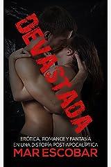 Devastada: Erótica, Romance y Fantasía en una Distopía Post-Apocalíptica (Novela Romántica y Erótica en Español: Paranormal o Sobrenatural) Versión Kindle