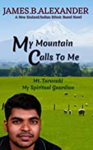My Mountain Calls to Me.: Mount Taranaki My Spiritual Guardian. (New Zealand and Indian Based Ethnic Novels Book 1)