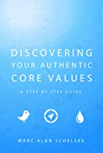 Discovering Your Authentic Core Values: A step-by-step guide