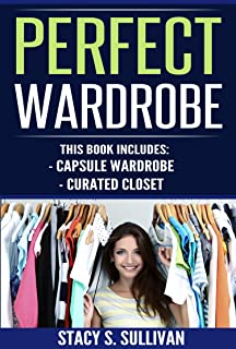 Perfect Wardrobe: Capsule Wardrobe, Curated Closet (Personal Style, Your Guide, Effortless, French)