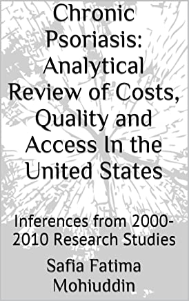 Chronic Psoriasis: Analytical Review of Costs, Quality and Access In the United States: Inferences from 2000-2010 Research Studies