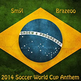 Brazeoo (2014 Soccer World Cup Anthem)